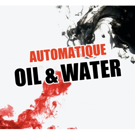 Automatique Oil & Water (L'Huile et l'Eau Version Automatique)